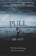 Pull Me Out by hbpoetry