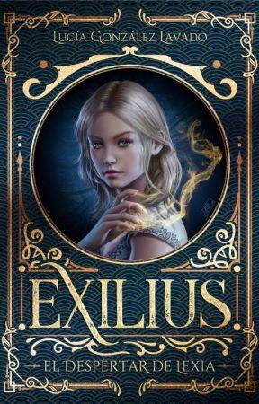 Exilius I. El despertar de Lexia by LuciaGLavado
