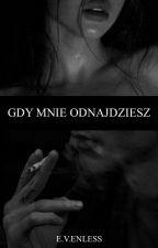 Gdy mnie odnajdziesz - ZAKOŃCZONE  autorstwa e_v_enless