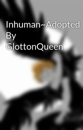 Inhuman~Adopted By GlottonQueen by KageHina3112
