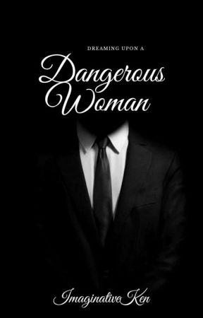 Dreaming Upon A Dangerous Woman by ImaginativeKen