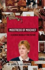 Misstress of Mischief (George Weasley) by spazzy_slytherin