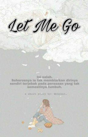 Let Me Go by Chynnt_