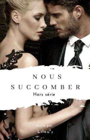 Nous Succomber. Hors Série 🔞 by Liloudu60