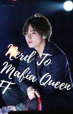 Nerd To Mafia Queen FF by DarkQueen48
