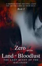 The Last Quest of the Galaxies Series: Zero and the Land of Bloodlust by WealthFarer-Ultra
