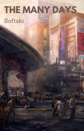 The Many Days - A Zombie Apocalypse Story by softski