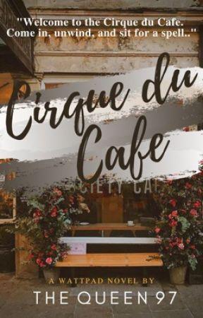 Cirque du Café by The_Queen_97