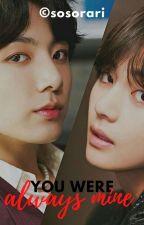 You Were Always Mine:Jeon JungkookX ReaderXTaehyung imagine by Sosorari