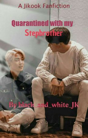 Quarantined With My Stepbrother |Jikook| by black_and_white_JK