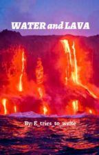 Water and Lava by whaleoilbeefhooked