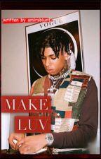 Make Luv | bxb  by amirsblunt