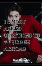 FREQUENTLY ASKED QUESTIONS TO AFRICANS ABROAD by mel_butterfuly