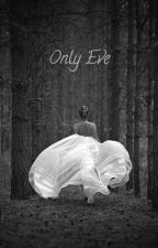 Only Eve [h.s] by 1avocados1