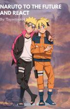 Naruto to the future And React by Tsumiyuki4