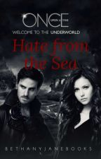 Hate from the Sea [OUAT || Killian Jones || SEA LOVE 2] by bethanyjanebooks