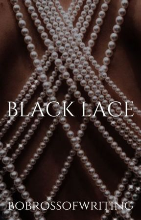 Black Lace (Complete) by bobrossofwriting