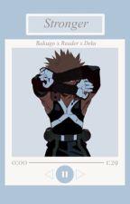 Stronger (Bakugo x Reader x Deku) by Hisokas_Play_Toy