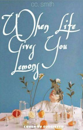 When Life Gives You Lemons by jcbbrsmith