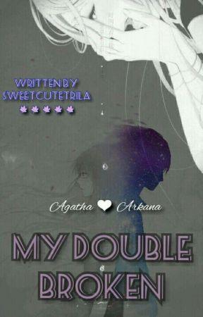 My Double Broken (Hiatus) by TrilaSc