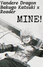 MINE! (Yandere! Dragon Bakugo X Reader) by BkugoLuvr01
