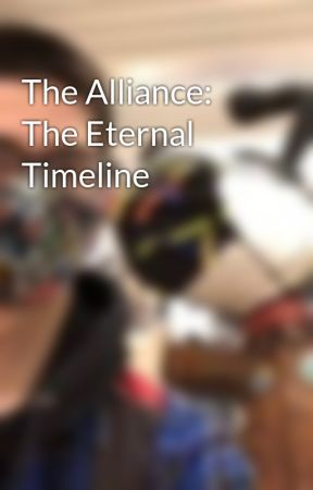 The Alliance: The Eternal Timeline by SpookyMaster999