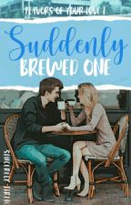 Suddenly Brewed One (Flavors of Your Love 01) by SincerelyJireh