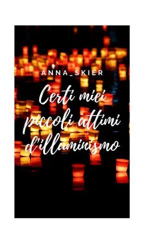 Certi miei piccoli attimi d'illuminismo by Anna_Skier