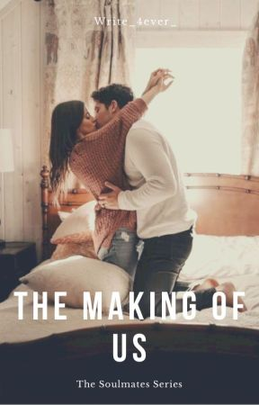 The Making Of Us (Soulmates Series #2) by Write_4ever_