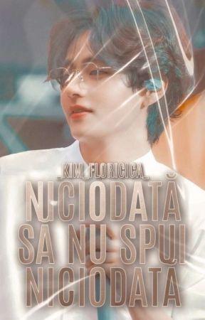 Niciodată să nu spui 𝗡𝗜𝗖𝗜𝗢𝗗𝗔𝗧𝗔 (Finalizată) by _Kim_Floricica_