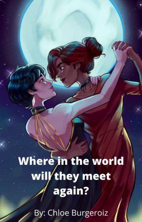 Where in the world will they meet again? by Chloe_Burgeroiz