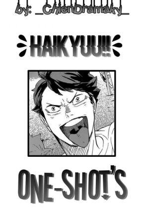 ❝Haikyuu!!🏐 || One-shot's❞ by _ChienDramaky_