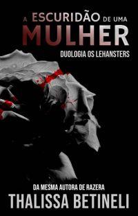 A ESCURIDÃO DE UMA MULHER - Duologia Os Lehansters cover