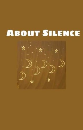 About Silence by Anonymous-Silence
