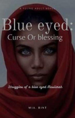 Blue Eyed - curѕє σr вlєѕѕíng by Maryam-Bint-Isa
