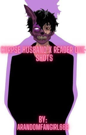 Corpse Husband x Reader One-Shots by aRandomFanGirl1375