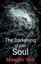 The Darkening of Your Soul by MaeglinYedi