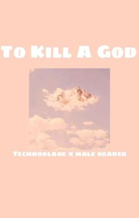 To kill a god | Technoblade x male reader by Anonymous-Silence