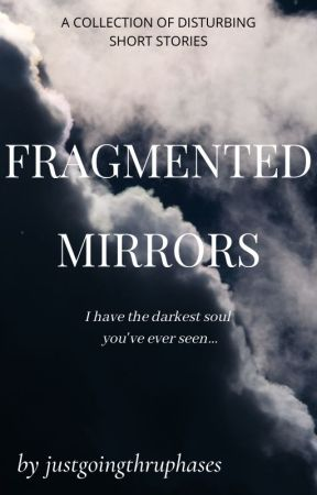 FRAGMENTED MIRRORS by justgoingthruphases