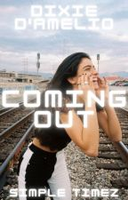 Coming Out | Dixie D'Amelio  by SimpleTimez