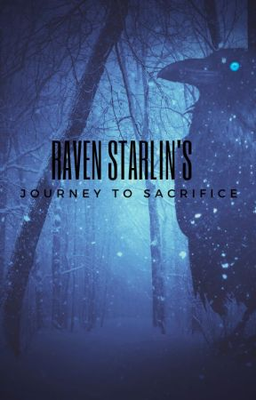 Raven Starlin's  journey to sacrifice by dragonfly4949