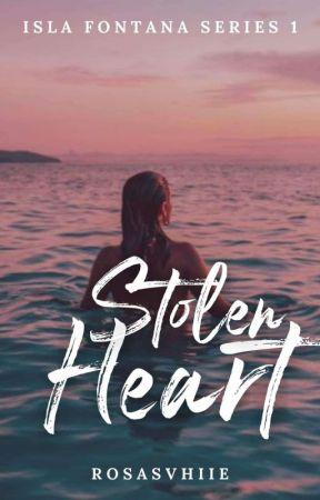 Isla Fontana Series #1: Stolen Heart (COMPLETED) by RosasVhiie