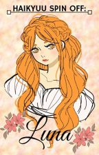 Haikyuu Spin Off : Luna by epicfail_0229