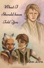 What I Should Have Told You by avalira