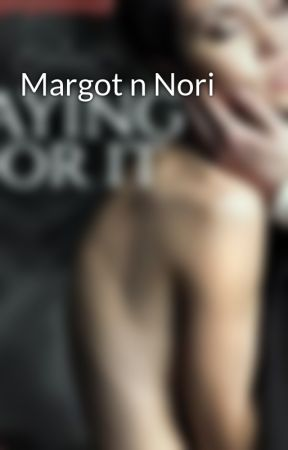 Margot n Nori by SherrodStory