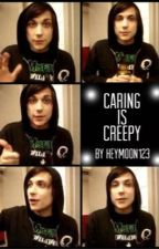 Caring is Creepy(Completed) by heymoon123