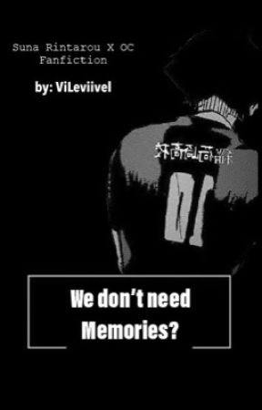 We don't need memories? (Suna Rintarou X OC Fanfiction) by ViLeviivel