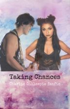 Taking chances(Charlie Gillespie fanfic) by sunsetcurve1995