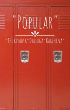 """""""Popular"""" (Haikyuu Au) by Dachshund_Games"""