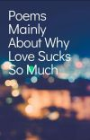 Poems Mainly About Why Love Sucks So Much cover
